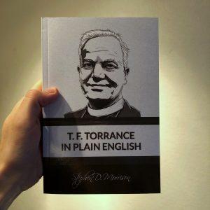 T. F. Torrance in Plain English